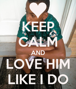 Poster: KEEP CALM AND LOVE HIM LIKE I DO