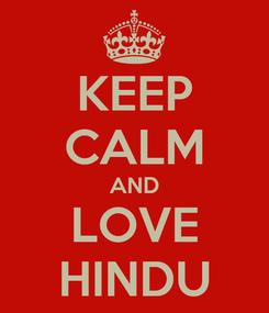 Poster: KEEP CALM AND LOVE HINDU