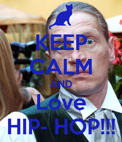 Poster: KEEP CALM AND Love HIP- HOP!!!