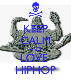 Poster: KEEP CALM AND LOVE  HIPHOP
