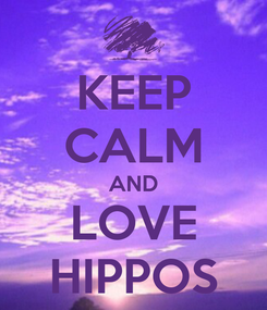 Poster: KEEP CALM AND LOVE HIPPOS