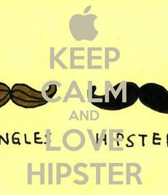 Poster: KEEP CALM AND LOVE HIPSTER