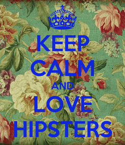 Poster: KEEP CALM AND LOVE HIPSTERS