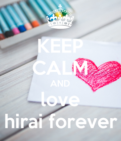 Poster: KEEP CALM AND love hirai forever