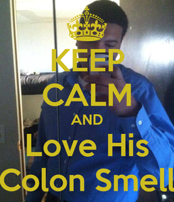 Poster: KEEP CALM AND Love His Colon Smell