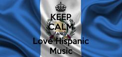 Poster: KEEP CALM AND Love Hispanic Music