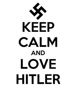 Poster: KEEP CALM AND LOVE HITLER