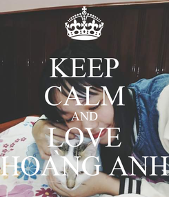 Poster: KEEP CALM AND LOVE HOÀNG ANH