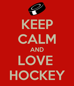 Poster: KEEP CALM AND LOVE  HOCKEY