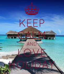 Poster: KEEP CALM AND LOVE HOLIDAY