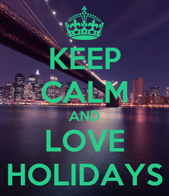 Poster: KEEP CALM AND LOVE HOLIDAYS