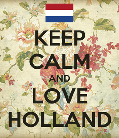 Poster: KEEP CALM AND LOVE HOLLAND