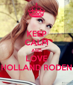 Poster: KEEP CALM AND LOVE HOLLAND RODEN