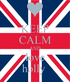 Poster: KEEP CALM AND love holly