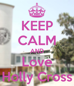 Poster: KEEP CALM AND Love Holly Cross