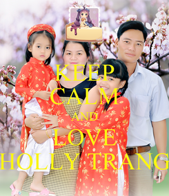 Poster: KEEP CALM AND LOVE HOLLY TRANG
