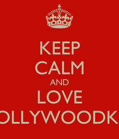 Poster: KEEP CALM AND LOVE HOLLYWOODKIM