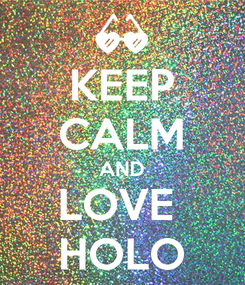Poster: KEEP CALM AND LOVE  HOLO