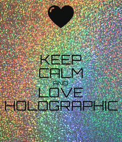 Poster: KEEP CALM AND LOVE HOLOGRAPHIC