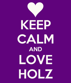 Poster: KEEP CALM AND LOVE HOLZ