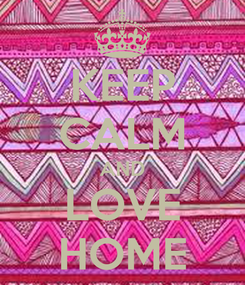 Poster: KEEP CALM AND LOVE HOME