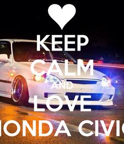 Poster: KEEP CALM AND LOVE HONDA CIVIC