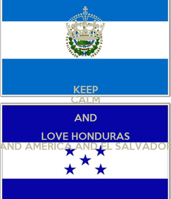 Poster: KEEP CALM AND LOVE HONDURAS AND AMERICA AND EL SALVADOR