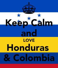 Poster: Keep Calm and LOVE Honduras  & Colombia