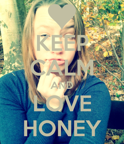 Poster: KEEP CALM AND LOVE HONEY