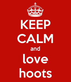 Poster: KEEP CALM and love hoots