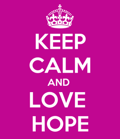 Poster: KEEP CALM AND  LOVE  HOPE