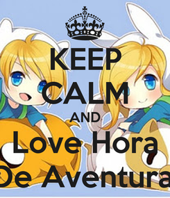Poster: KEEP CALM AND Love Hora  De Aventuras