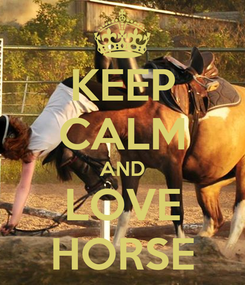 Poster: KEEP CALM AND LOVE HORSE