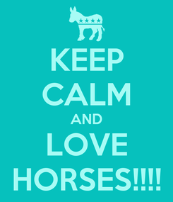 Poster: KEEP CALM AND LOVE HORSES!!!!