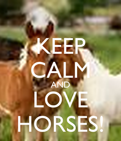 Poster: KEEP CALM AND LOVE HORSES!