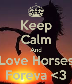 Poster: Keep Calm And Love Horses Foreva <3