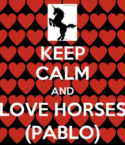 Poster: KEEP CALM AND LOVE HORSES (PABLO)