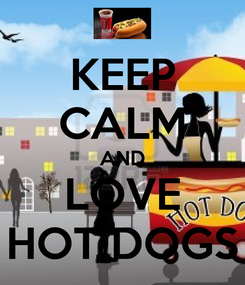 Poster: KEEP CALM AND LOVE HOT DOGS