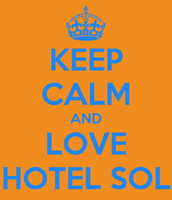 Poster: KEEP CALM AND LOVE HOTEL SOL
