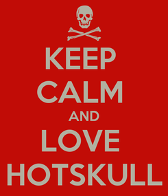 Poster: KEEP  CALM  AND LOVE  HOTSKULL