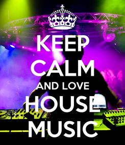 Poster: KEEP CALM AND LOVE HOUSE MUSIC