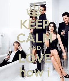 Poster: KEEP CALM AND LOVE how i