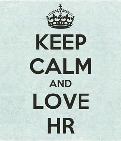 Poster: KEEP CALM AND LOVE HR