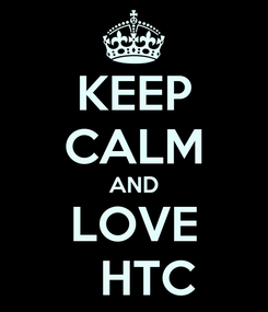 Poster: KEEP CALM AND LOVE   HTC