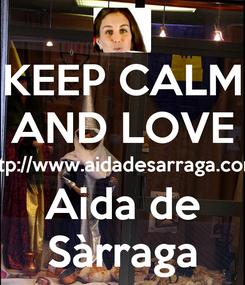 Poster: KEEP CALM AND LOVE http://www.aidadesarraga.com/ Aida de Sàrraga