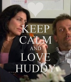 Poster: KEEP CALM AND LOVE HUDDY