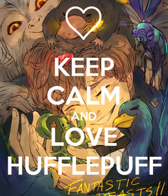 Poster: KEEP CALM AND LOVE HUFFLEPUFF