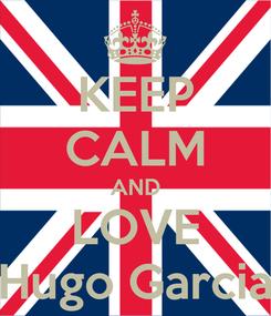 Poster: KEEP CALM AND LOVE Hugo Garcia