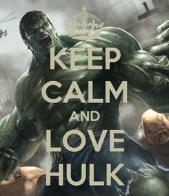 Poster: KEEP CALM AND LOVE HULK