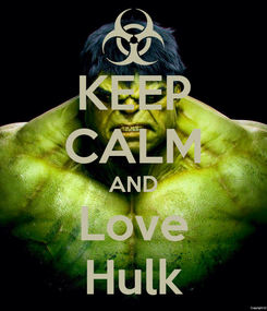 Poster: KEEP CALM AND Love Hulk